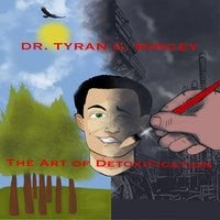 The Art Of Detoxification. An Introduction To Maintaining Health In A Toxic Environment - Dr. Tyran Mincey