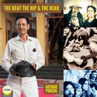 The Beat, The Hip & The Dead - Antonio Pineda