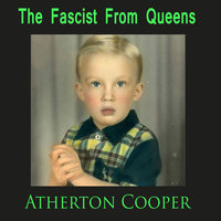 The Fascist From Queens - Atherton Cooper
