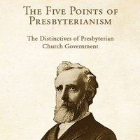 The Five Points of Presbyterianism: The Distinctives of Presbyterian Church Government - Thomas Dwight Witherspoon