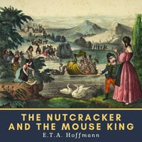 The Nutcracker and the Mouse King - Ernst Theodor Amadeus Hoffmann