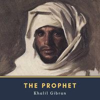The Prophet - Khalil Gibran