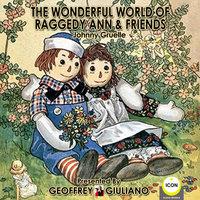 The Wonderful World Of Raggedy Ann & Friends - Johnny Gruelle