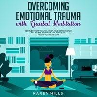 Overcoming Emotional Trauma with Guided Meditation - Karen Hills
