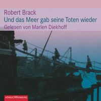 Und das Meer gab seine Toten wieder - Robert Brack