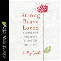 Strong, Brave, Loved: Empowering Reminders of Who You Really Are - Holley Gerth