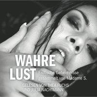 Wahre Lust: Erotische Geheimnisse - Madame S.