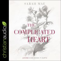 The Complicated Heart: Loving Even When It Hurts - Sarah Mae