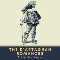 The d'Artagnan Romances - Alexandre Dumas