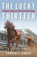 The Lucky Thirteen: The Winners of America's Triple Crown of Horse Racing - Edward Bowen