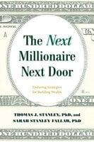 The Next Millionaire Next Door: Enduring Strategies for Building Wealth - Thomas J. Stanley