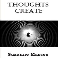 Thoughts Create - Suzanne Massee