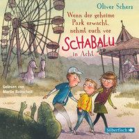 Wenn der geheime Park erwacht, nehmt euch vor Schabalu in Acht - Oliver Scherz