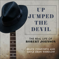 Up Jumped the Devil: The Real Life of Robert Johnson - Bruce Conforth, Gayle Dean Wardlow
