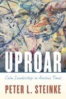 Uproar: Calm Leadership in Anxious Times - Peter L. Steinke