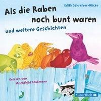 Als die Raben noch bunt waren und weitere Geschichten - Edith Schreiber-Wicke