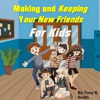 Making and Keeping Your New Friends for Kids - Tony R. Smith