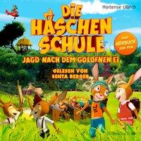 Die Häschenschule: Jagd nach dem goldenen Ei - Hortense Ullrich