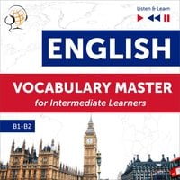 English Vocabulary Master for Intermediate Learners - Listen & Learn (Proficiency Level B1-B2) - Dorota Guzik