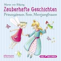 Zauberhafte Geschichten: Prinzessinen, Feen, Meerjungfrauen - Maren von Klitzing