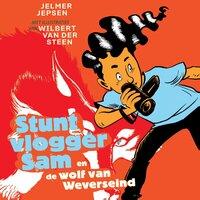 Stuntvlogger Sam en de wolf van Weverseind - Wilbert van der Steen, Jelmer Jepsen