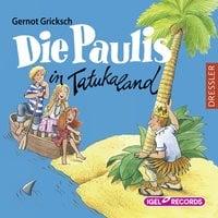 Die Paulis in Tatukaland - Gernot Griksch