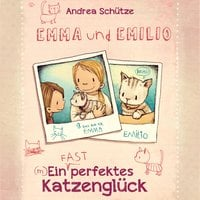 Emma und Emilio: Ein (fast) perfektes Katzenglück - Andrea Schütze