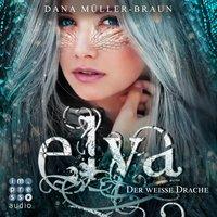 Elya: Der weiße Drache - Dana Müller-Braun