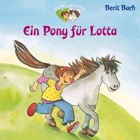 Lotta und Knuffel: Ein Pony für Lotta - Berit Bach