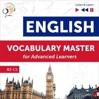 English Vocabulary Master for Advanced Learners - Listen & Learn (Proficiency Level B2-C1) - Dorota Guzik,Dominika Tkaczyk