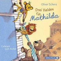 Drei Helden für Mathilda - Oliver Scherz