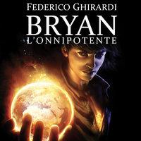 Bryan 4: L'onnipotente - Federico Ghirardi