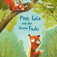 Pino, Lela und der kleine Fuchs - Günther Jakobs