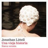 Una vieja historia - Jonathan Littell