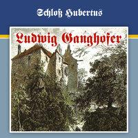 Ludwig Ganghofer - Folge 1: Schloss Hubertus - Ludwig Ganghofer, George Chevalier