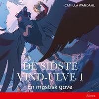 De sidste vind-ulve (1) - En mystisk gave - Camilla Wandahl