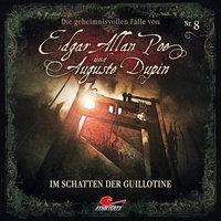 Edgar Allan Poe & Auguste Dupin - Folge 8: Im Schatten der Guillotine - Markus Duschek