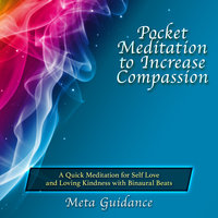 Pocket Meditation to Increase Compassion: A Quick Meditation for Self Love and Loving Kindness with Binaural Beats - Meta Guidance