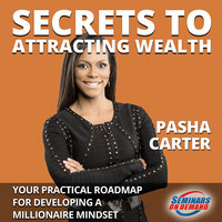 Secrets to Attracting Wealth– Your Practical Roadmap for Developing a Millionaire Mindset - Pasha Carter