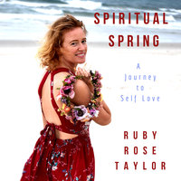 Spiritual Spring: A Journey to Self Love - Ruby Rose Taylor