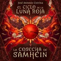 El ciclo de la luna roja 1: La cosecha de Samhein - Jose Antonio Cotrina