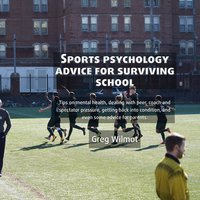 Sports Psychology Advice for Surviving School - Greg Wilmot