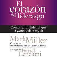 El corazón del liderazgo - Mark Miller