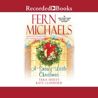 A Snowy Little Christmas - Fern Michaels, Kate Clayborn, Tara Sheets