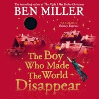 The Boy Who Made the World Disappear - Ben Miller