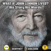 What If John Lennon Lived? His Story His Words - Geoffrey Giuliano