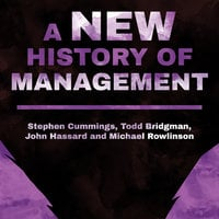 A New History of Management - Stephen Cummings,Todd Bridgman,John Hassard,Michael Rowlinson