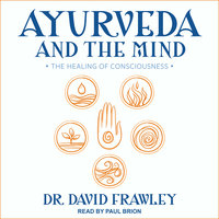 Ayurveda and the Mind: The Healing of Consciousness - David Frawley