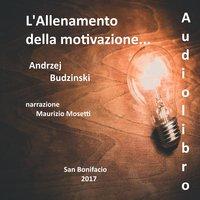L'allenamento della motivazione - Andrzej Stanislaw Budzinski