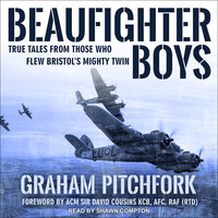 Beaufighter Boys: True Tales From Those Who Flew Bristol's Mighty Twin - Graham Pitchfork